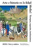 Arte e historia en la Edad Media I: Tiempo, espacio, instituciones (Arte y estética)